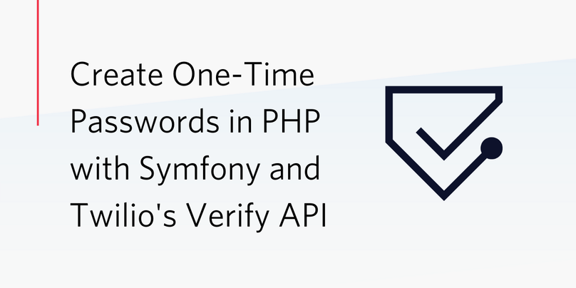 Create One-Time Passwords in PHP with Symfony and Twilio's Verify API