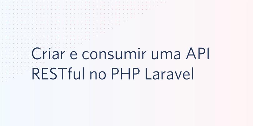 Criar e consumir uma API RESTful no PHP Laravel