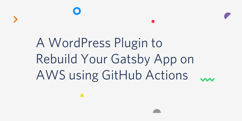 Create a WordPress Plugin to Rebuild Your Gatsby App on AWS using GitHub Actions