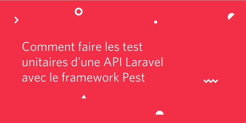 Comment faire les test unitaires d'une API Laravel avec le framework Pest