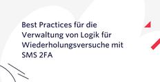 Best Practices für die Verwaltung von Logik für Wiederholungsversuche mit SMS 2FA