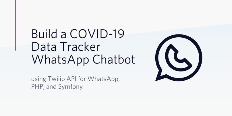 Build a COVID-19 Data Tracker WhatsApp Chatbot using Twilio API for WhatsApp, PHP, and Symfony