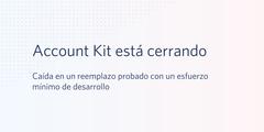 Account Kit está cerrando. Caída en un reemplazo probado con un esfuerzo mínimo de desarrollo