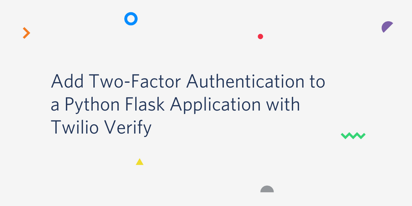 Add Two-Factor Authentication to a Python Flask application with Twilio Verify