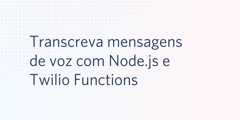 Transcreva mensagens de voz no Node.js com o Twilio Functions