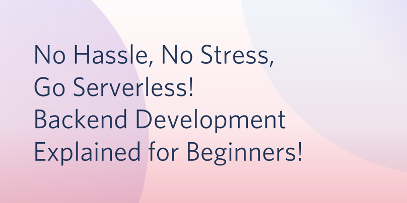 header - No Hassle, No Stress, Go Serverless! Backend Development Explained for Beginners!