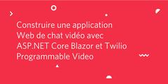 Construire une application Web de chat vidéo avec ASP.NET Core Blazor et Twilio Programmable Video