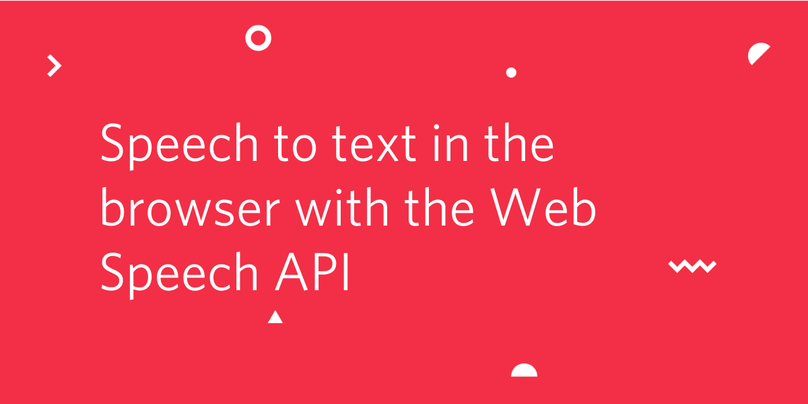 Speech to text in the browser with the Web Speech API