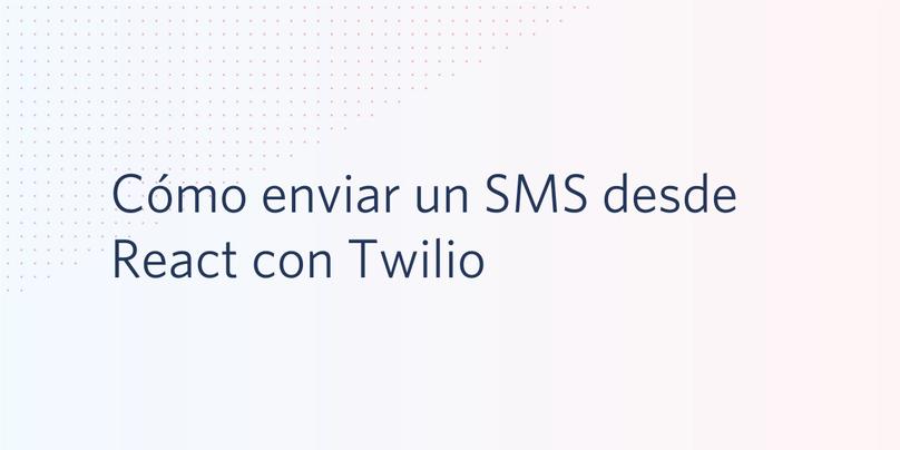 Cómo enviar un SMS desde React con Twilio