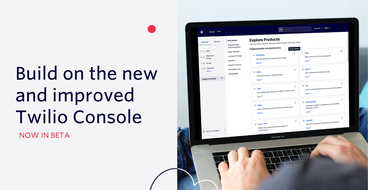 Build on the new and improved Twilio Console - Now in Beta