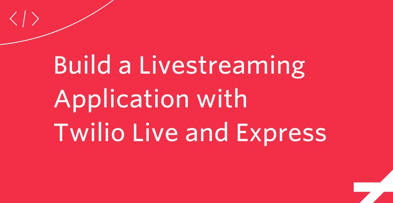 Build a Livestreaming Application with Twilio Live and Express