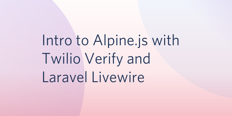 Intro to Alpine.js with Twilio Verify and Laravel Livewire.png
