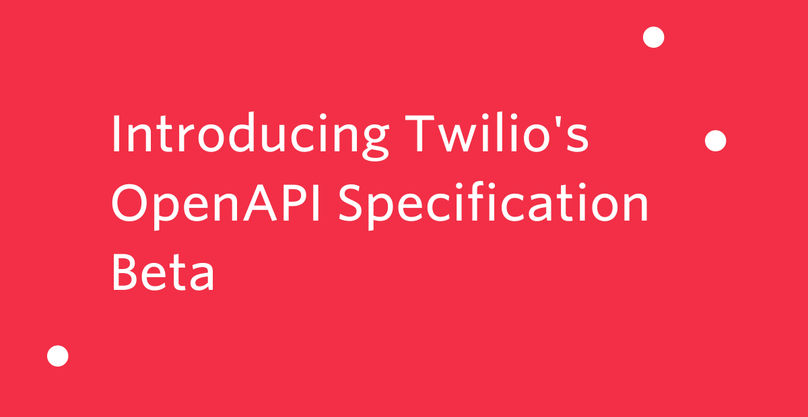 Introducing Twilio's OpenAPI Specification Beta