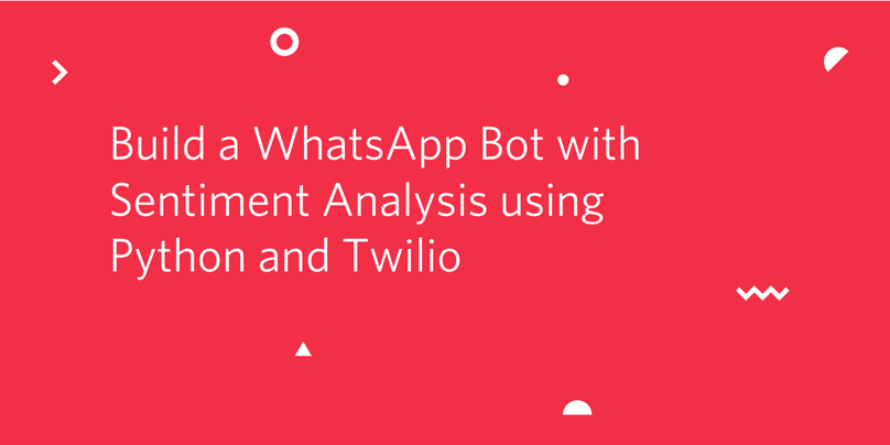 Build a WhatsApp Bot with Sentiment Analysis using Python and Twilio