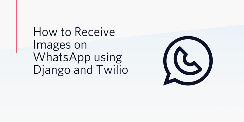 How to Receive Images on WhatsApp using Django and Twilio
