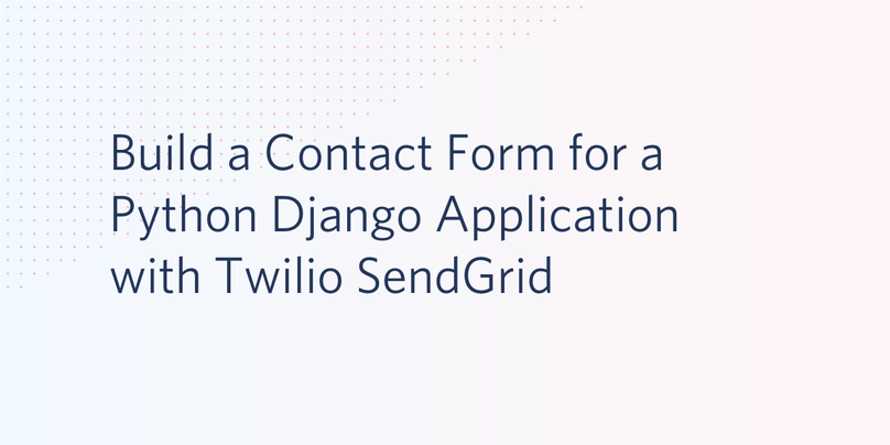 Build a Contact Form for a Python Django Application with Twilio SendGrid