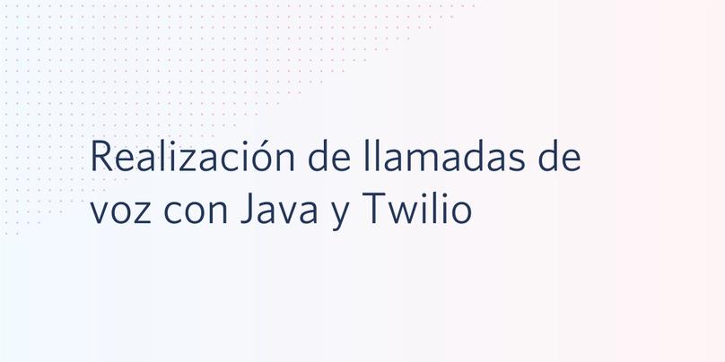 Realización de llamadas de voz con Java y Twilio