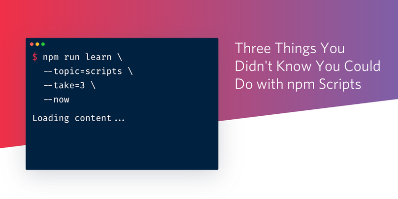"Decorative image saying ""Three things you didn't know you could do with npm scripts"""