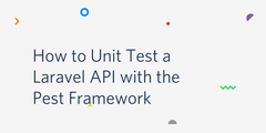 How to Unit Test a Laravel API with the Pest Framework