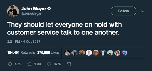 "John Mayer tweet saying ""They should let everyone on hold with customer service talk to one another."""