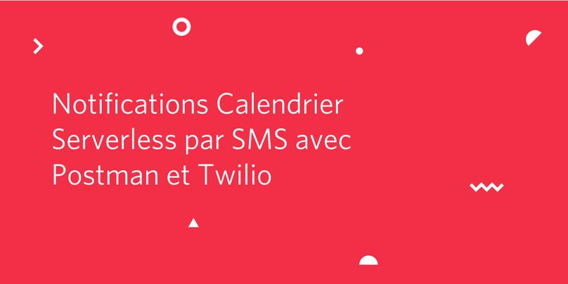 Notifications Calendrier Serverless par SMS avec Postman et Twilio