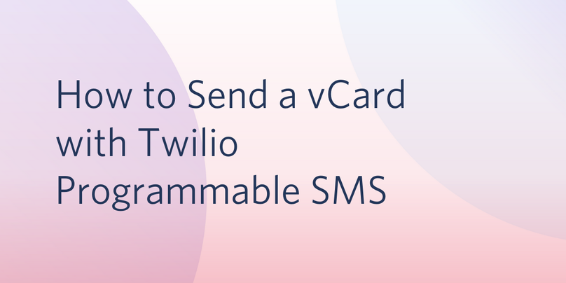 header - How to Send a vCard with Twilio Programmable SMS
