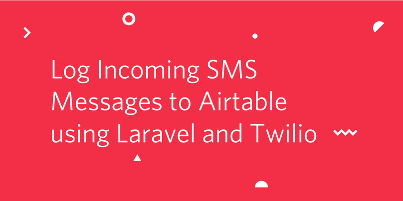 Log Incoming SMS Messages to Airtable using Laravel and Twilio.png