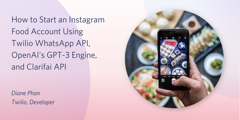 header - How to Start an Instagram Food Account Using Twilio WhatsApp API, OpenAI's GPT-3 Engine, and Clarifai API