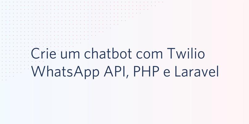 Crie um chatbot com Twilio WhatsApp API, PHP e Laravel