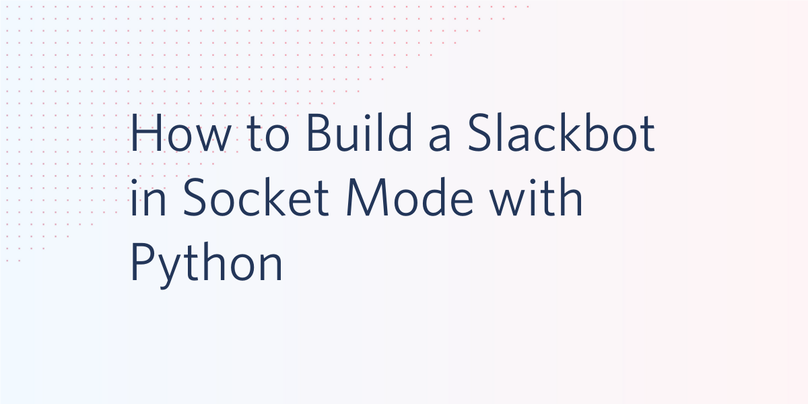 header - How to Build a Slackbot in Socket Mode with Python