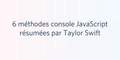 6 méthodes console javascript