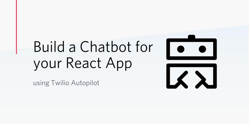 Build a Chatbot for your React App using Twilio Autopilot