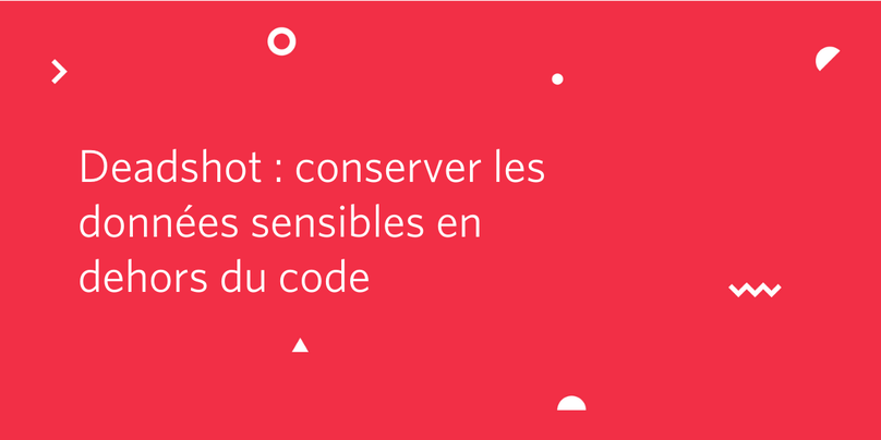 Deadshot : conserver les données sensibles en dehors du code