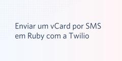 Enviar um vCard por SMS em Ruby com a Twilio
