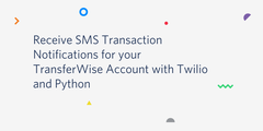 Receive SMS Transaction Notifications for your TransferWise Account with Twilio and Python