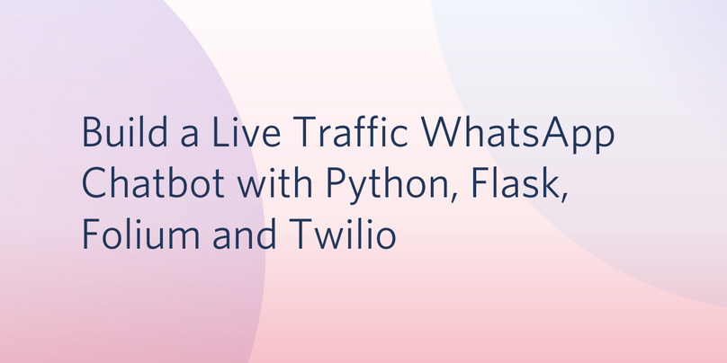 Build a Live Traffic WhatsApp Chatbot with Python, Flask, Folium and Twilio