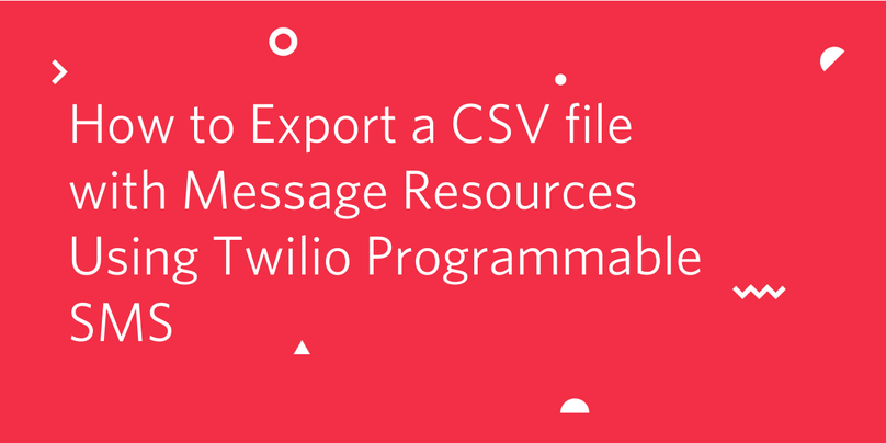 header- How to Export a CSV file with Message Resources Using Twilio Programmable SMS