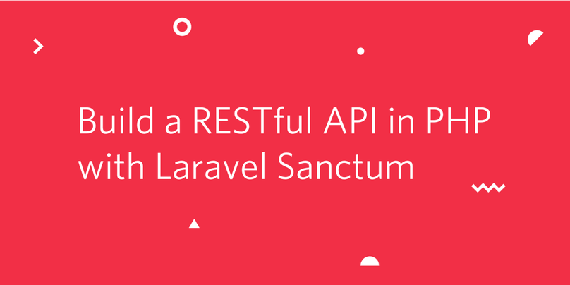 Build a RESTful API in PHP with Laravel Sanctum