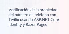 Verificación de la propiedad del número de teléfono con Twilio usando ASP.NET Core Identity y Razor Pages