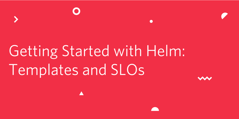 Getting Started with Helm: Templates and SLOs