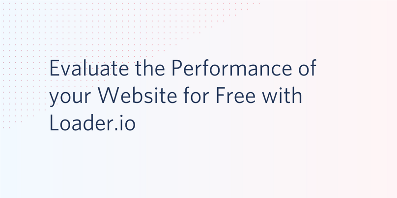 Evaluate the Performance of your Website for Free with Loader.io