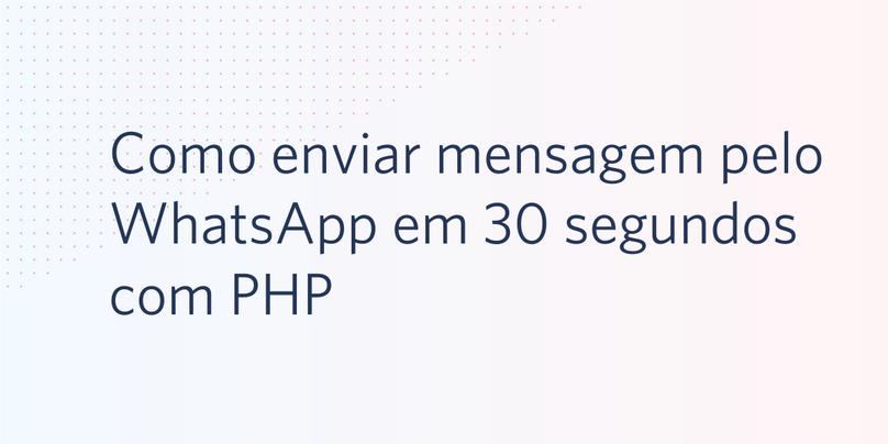 Como enviar uma mensagem pelo WhatsApp em 30 segundos com a linguagem PHP