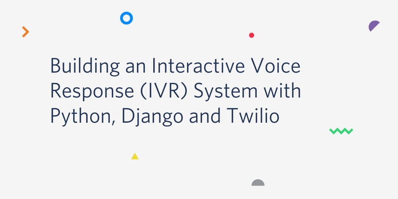 Building an Interactive Voice Response (IVR) System with Python, Django and Twilio