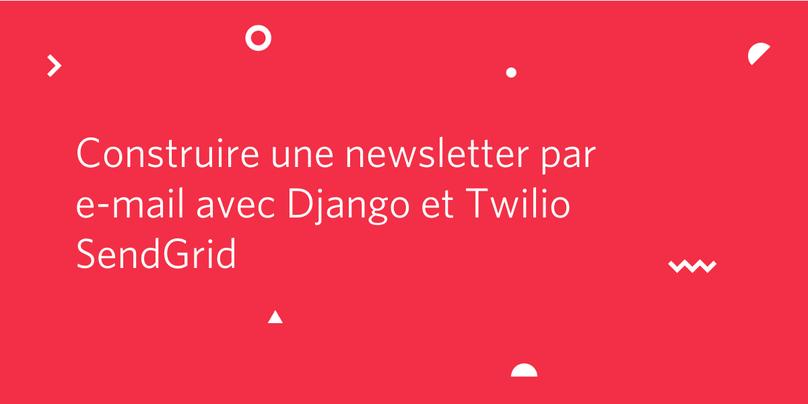 Construire une newsletter par e-mail avec Django et Twilio SendGrid
