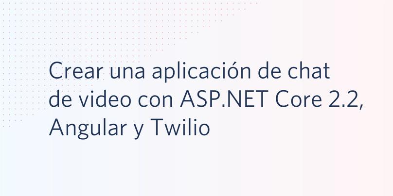 Crear una aplicación de chat de video con ASP.NET Core 2.2, Angular y Twilio