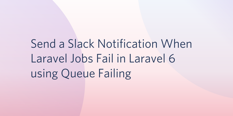 Send a Slack Notification When Laravel Jobs Fail in Laravel 6 using Queue Failing.png