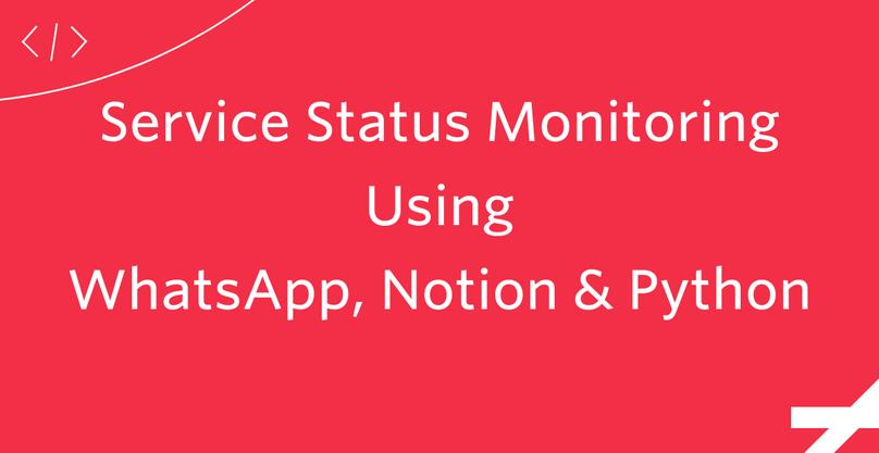 Service Status Monitoring Using Notion WhatsApp Python.png