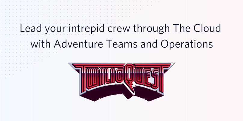TwilioQuest - Adventure Teams and Operations