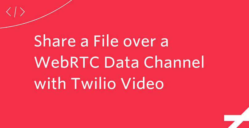 Share a File over a WebRTC Data Channel with Twilio Video
