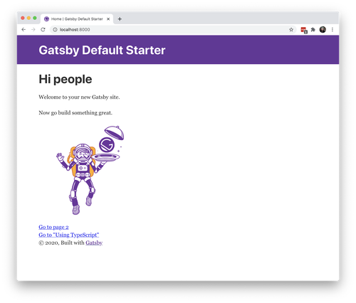 "Screenshot of the Gatsby default starter project running in a browser on localhost. The starter contains text that says ""Hi People. Welcome to your new Gatsby site. Now go build something great."""
